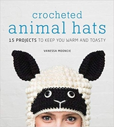 Crocheted Animal Hats - 15 Projects To Keep You Warm and Toasty by Vanessa Mooncie